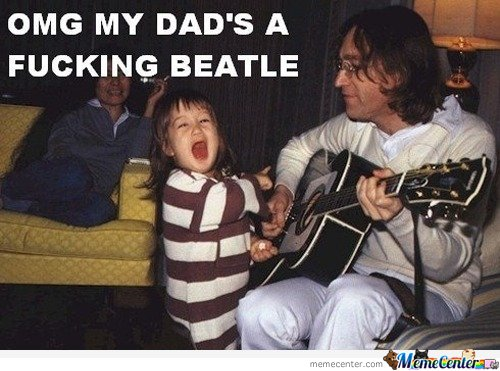 Omg my dad's a f****** Beatle