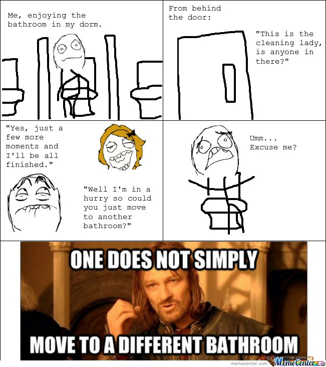 One does not simply move to another bathroom