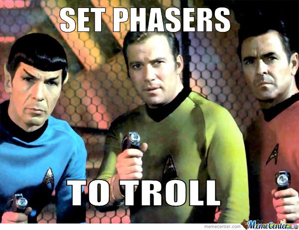 SET PHASERS TO TROLL