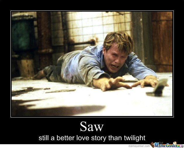 Saw better than twilight