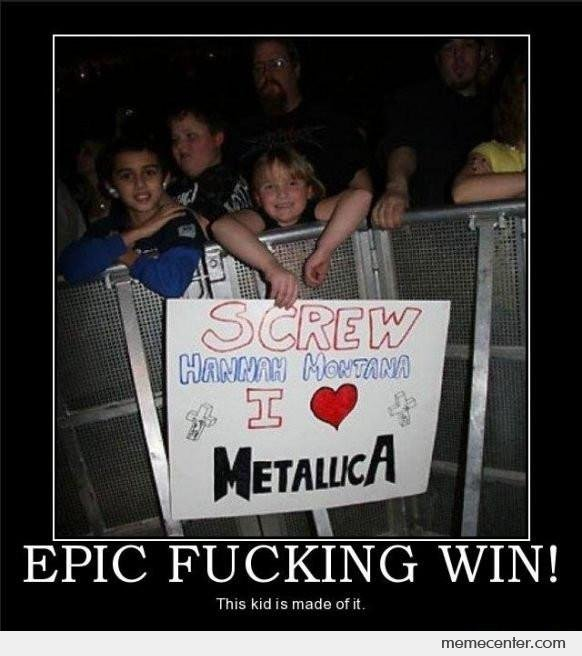 Screw Hannah Montana, I Love Metallica