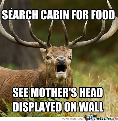 Search cabin for food. See mother's head displayed on wall