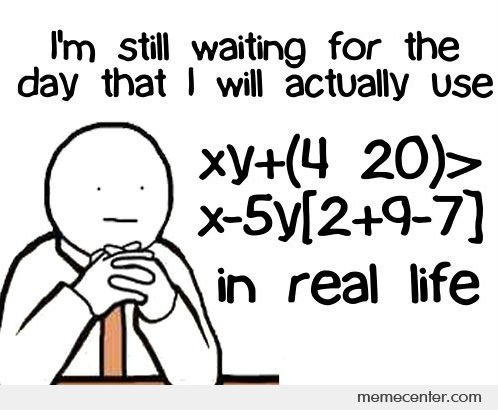 Still Waiting The Day I Will Use Math in Real Life