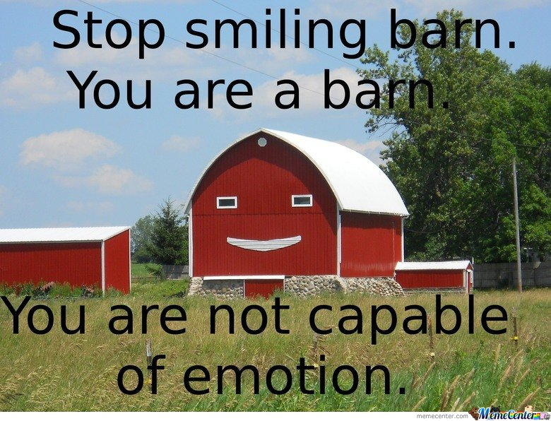 Stop Smiling Barn You Are A Barn_o_103242 stop smiling barn you are a barn by mustapan meme center,Funny Barn Memes