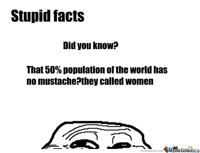 Stupid facts 2 by pinoyrcool - Meme Center