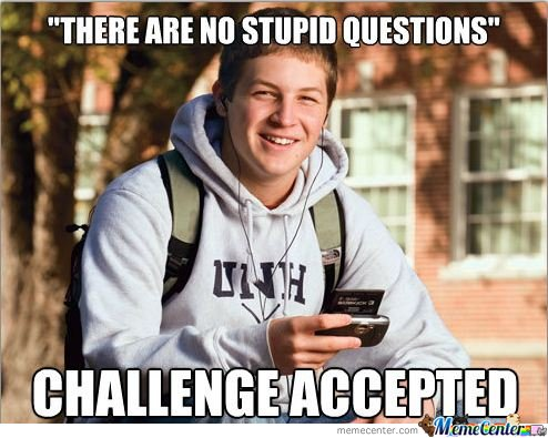 Funny Meme Questions : There are no stupid questions by serkan meme center