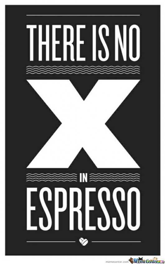 There Is No X In Espresso