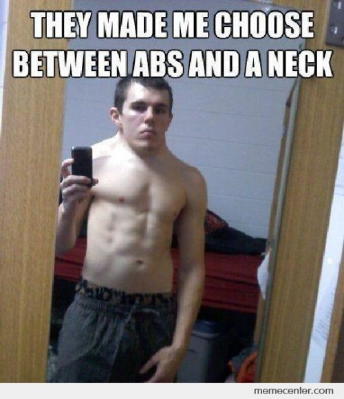 They Made Me Choose Between Abs And a Neck