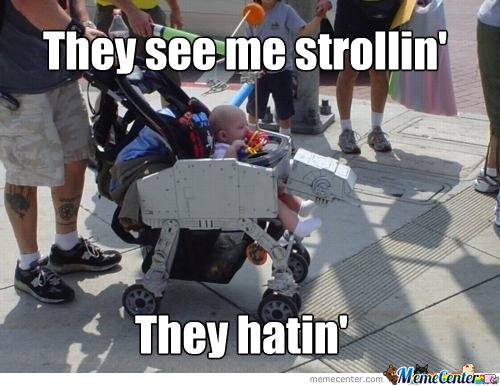 They see me strollin'
