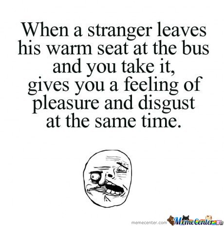 Warm Seat . Pleasure And Disgust At The Same Time