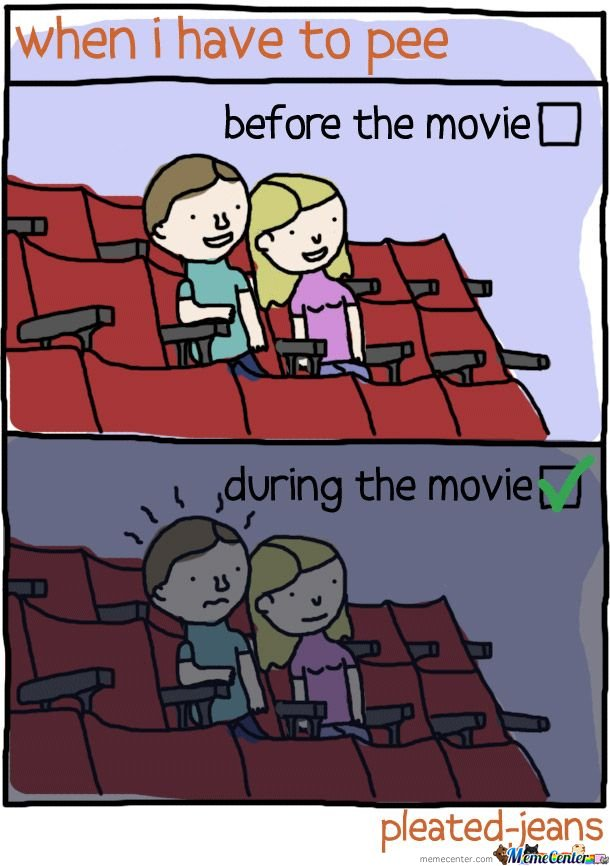 When I Have To Pee.. Before The Movie & During The Movie