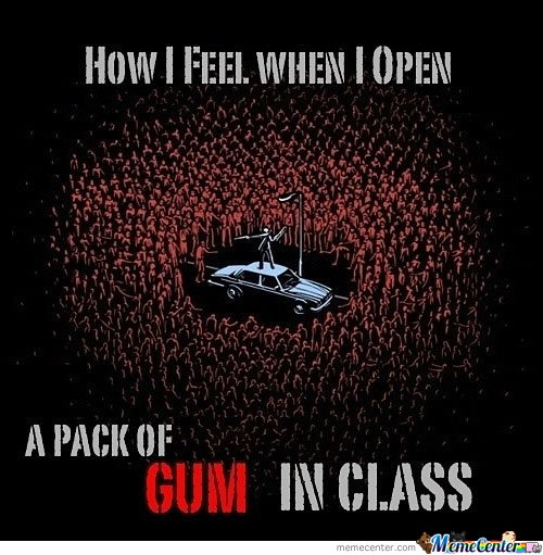 When I Open A Pack Of Gum In The Class