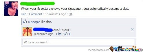 When your fb picture shows your cleavage , you automatically become a slut