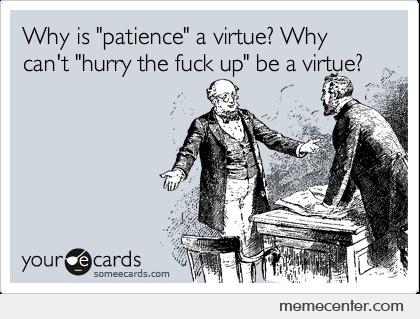 Image result for patience is a virtue meme