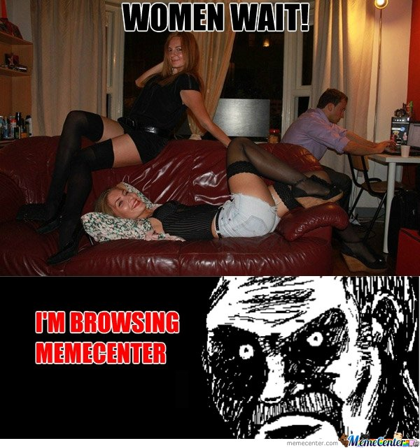 Women Wait! I'm Browsing Memecenter