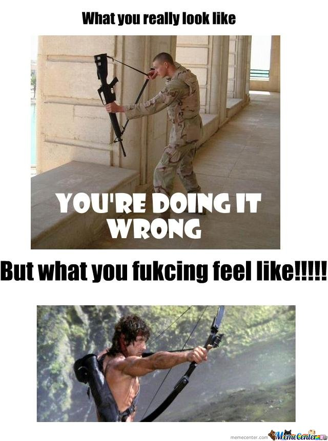 YOU WANT TO BE LIKE RAMBO?! YOU CAN'T