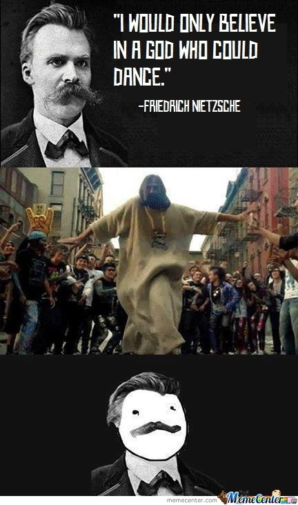 a god who could dance_o_1994243 nietzsche memes best collection of funny nietzsche pictures