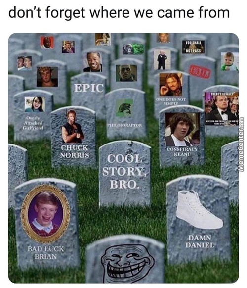 A Moment Of Silence For All The Lost And Dead Memes Over The Years