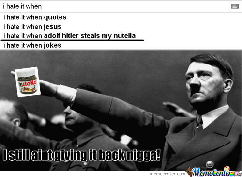 Adolf Hitler Steals My Nutela