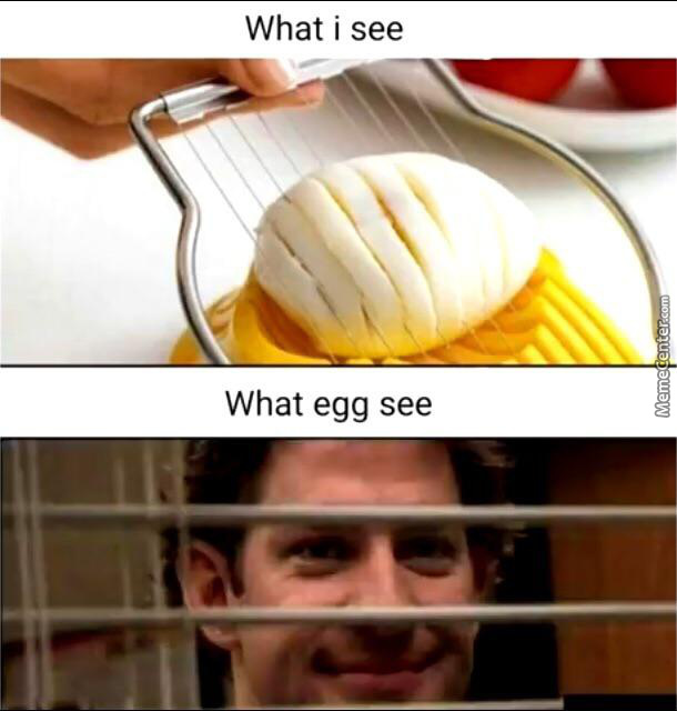 Ah I See But Egg Doesn'T See