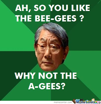 Ah, So You Like The Bee-Gees?