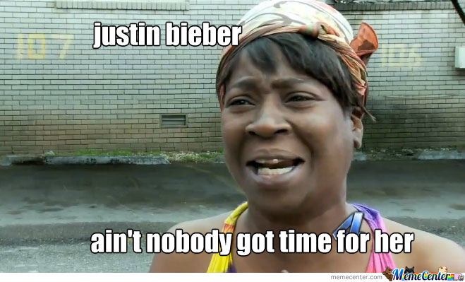 Ain't Nobody Got Time For Her