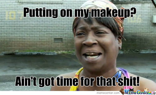 Ain't Got Time For That...