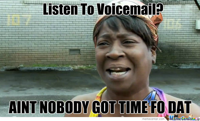 aint nobody got time fo voicemail_o_901790 aint nobody got time fo voicemail by recyclebin meme center