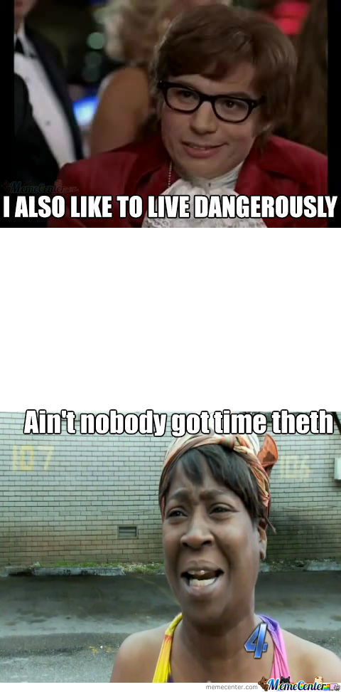 Ain't Nobody Got Time For Theth