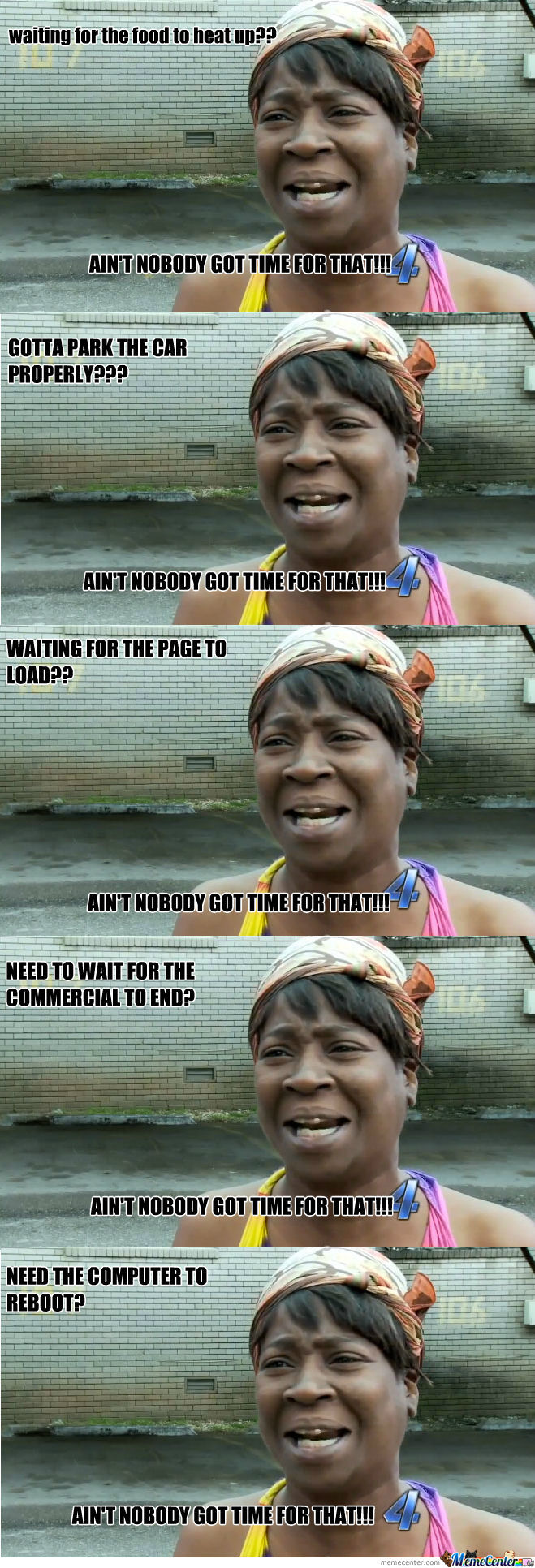 Ain't Nobody Got Time For Those