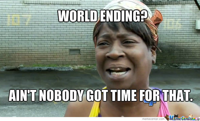 Ain't Nobody Got Time To Die.