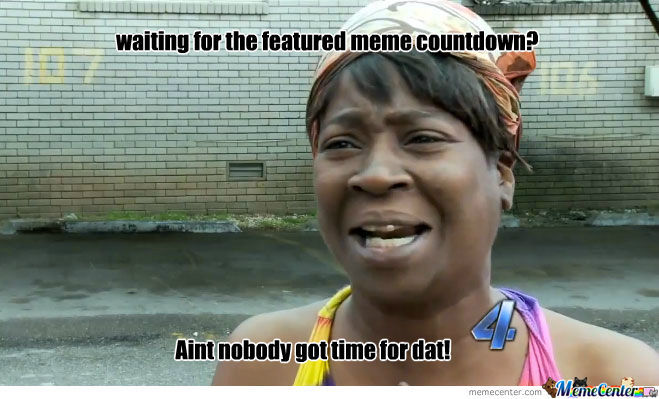 aint nobody got time to wait for the countdown_o_842922 aint nobody got time to wait for the countdown by marvelgirl,Count Down Meme