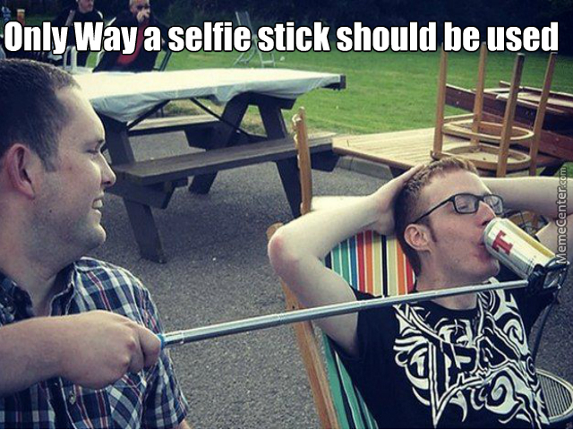 """bro, Is That A Selfie Stick?"" ""no It's My Booze Stick, I Want To Show Off My Alcoholism To The World"""