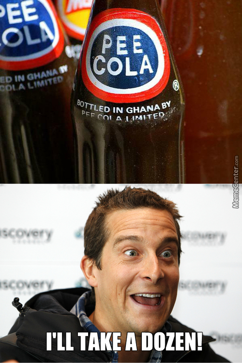 """nothing Quenches My Thirst Like Pee"" - Bear Grylls Approved."