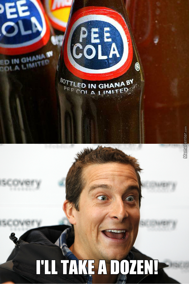 """""""nothing Quenches My Thirst Like Pee"""" - Bear Grylls Approved."""