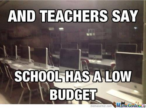 and teachers say school has a low budget_o_1602613 and teachers say school has a low budget by connor dillon3 meme