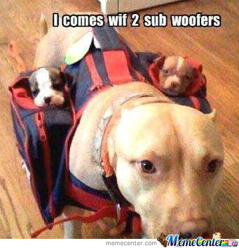 And The Bass Goes Woof Woof Woof