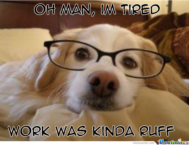 and the boss has me working like a dog_o_1972695 and the boss has me working like a dog by marco leyva 79 meme center