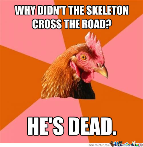 Why didnt skeleton crossthe road