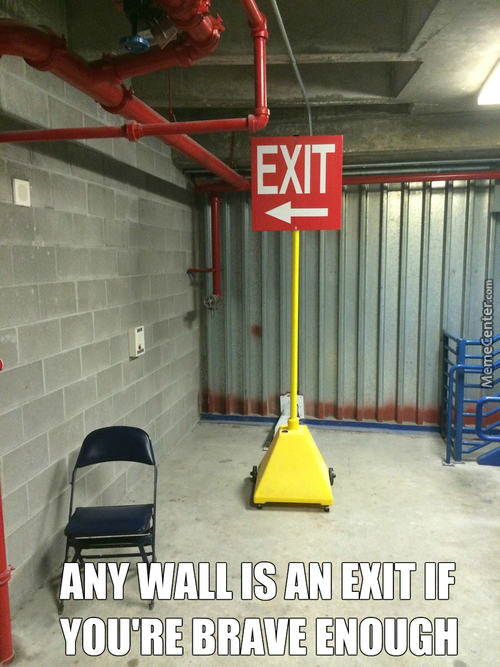 Any Wall Is An Exit If You're Brave Enough