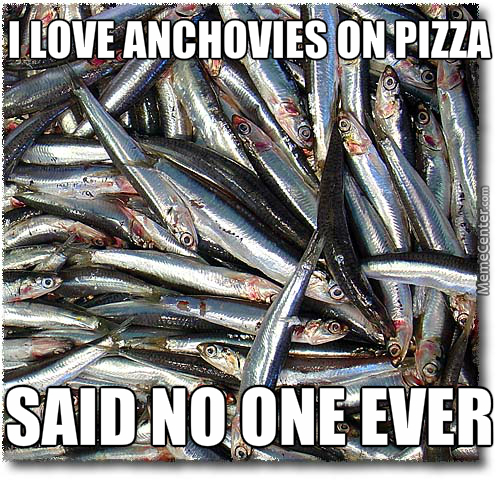 Anchovies Memes Best Collection Of Funny Anchovies Pictures