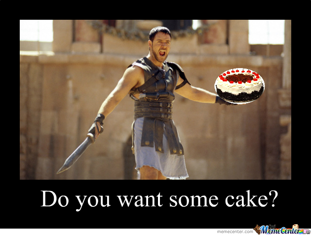 Are You Not Entertained With Cake? by verhallejm - Meme Center