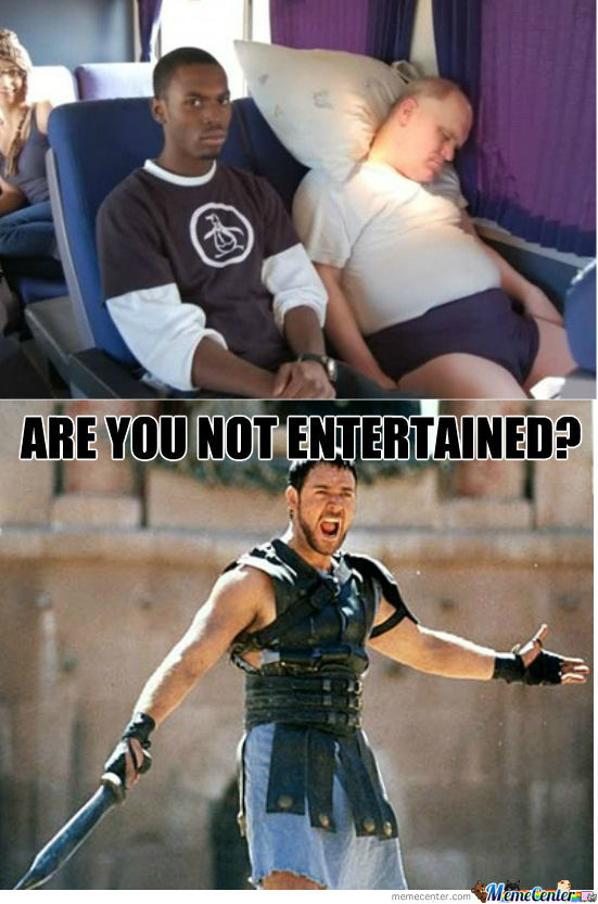 Are You Not Entertained? by dj_magic - Meme Center
