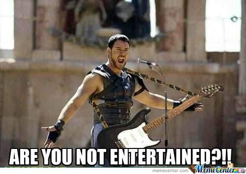 are you not entertained_o_666759 are you not entertained!! by bobthe21st meme center