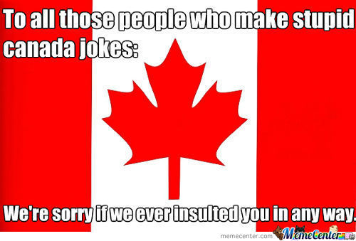 As A Canadian, I Can Make Fun Of Myself.