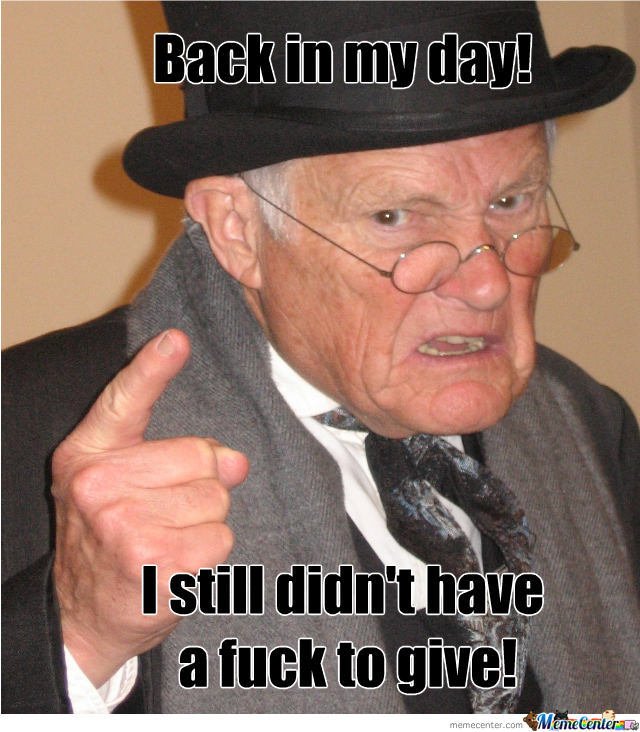 Back In My Day!....