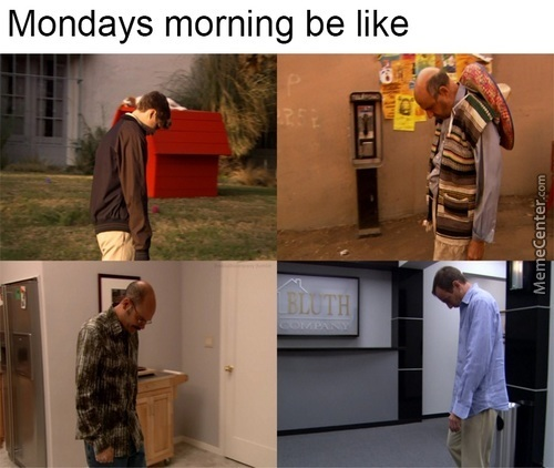 Bad Case Of The Mondays (Arrested Development Fans Will Hear The Music :v )
