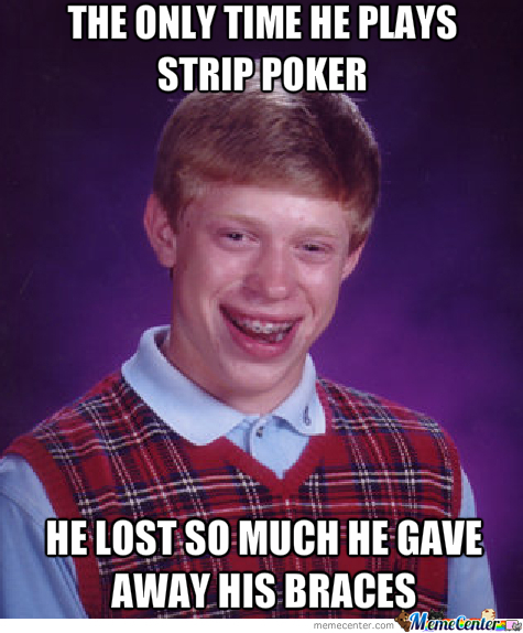 Bad Luck Brian And Strip Poker