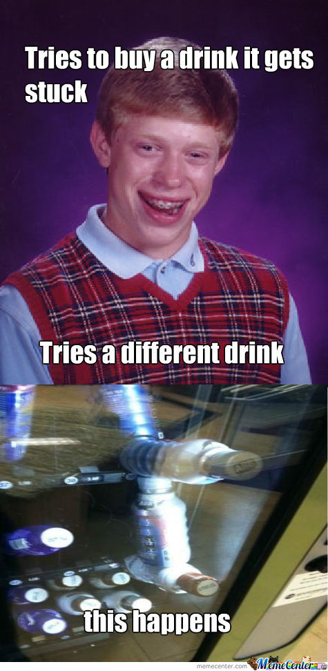 Bad Luck Brian And The Vending Machine