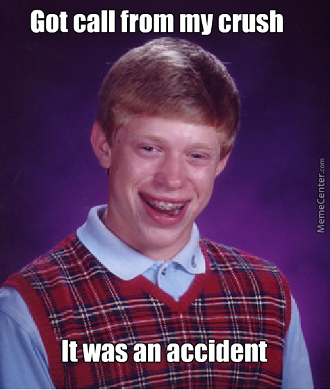 Bad Luck Brian Call From Crush